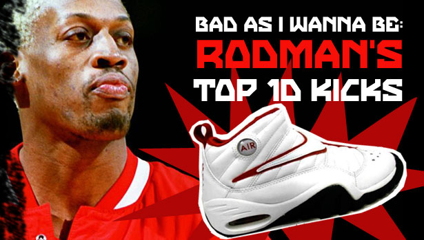 Bad As I Wanna Be: Dennis Rodman's Top 10 Kicks