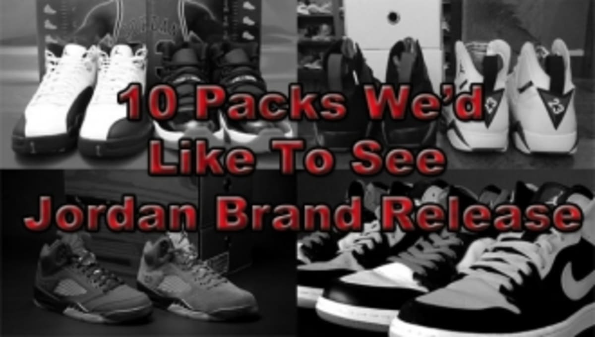 f105fac4bbc2 10 Packs We d Like to See Jordan Brand Release