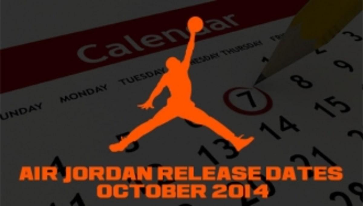 48ac7177f4dd2f Air Jordan Release Dates October 2014