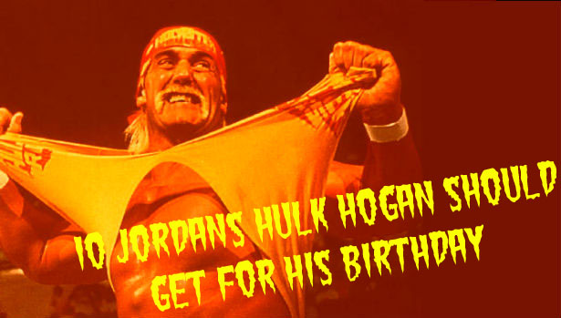 List 'Em // 10 Jordans Hulk Hogan Should Get For His Birthday