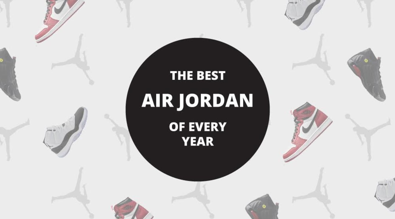 super popular 66e1d cf4b9 Since  85  The Best Air Jordan of Every Year. These are the greatest Air  Jordans ...